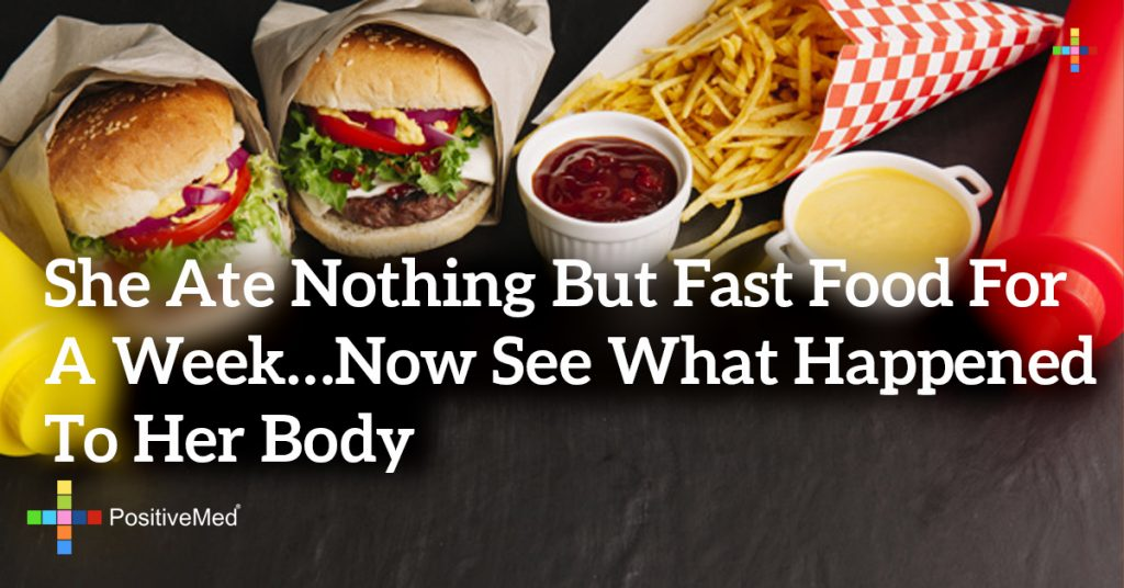She Ate Nothing But Fast Food for a Week...Now See What Happened to Her Body