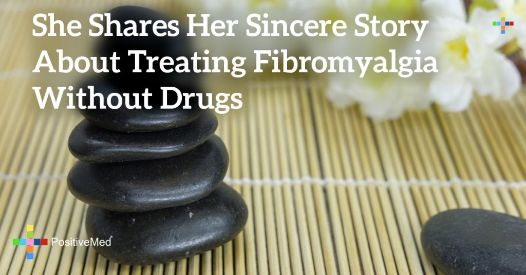 She Shares Her Sincere Story About Treating Fibromyalgia Without Drugs