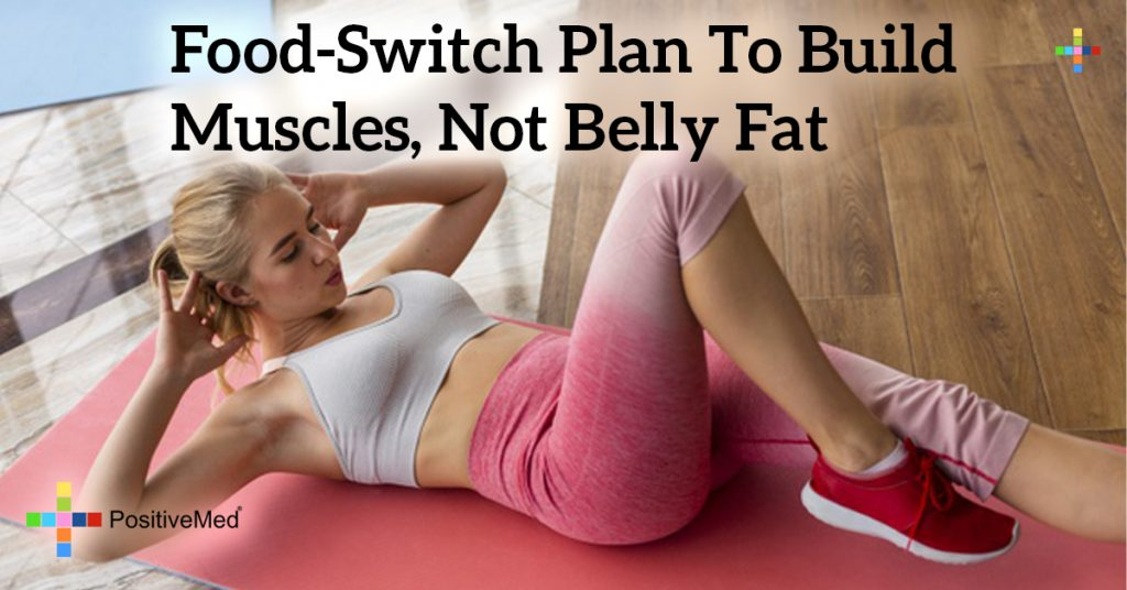 Food-Switch Plan To Build Muscles, Not Belly Fat