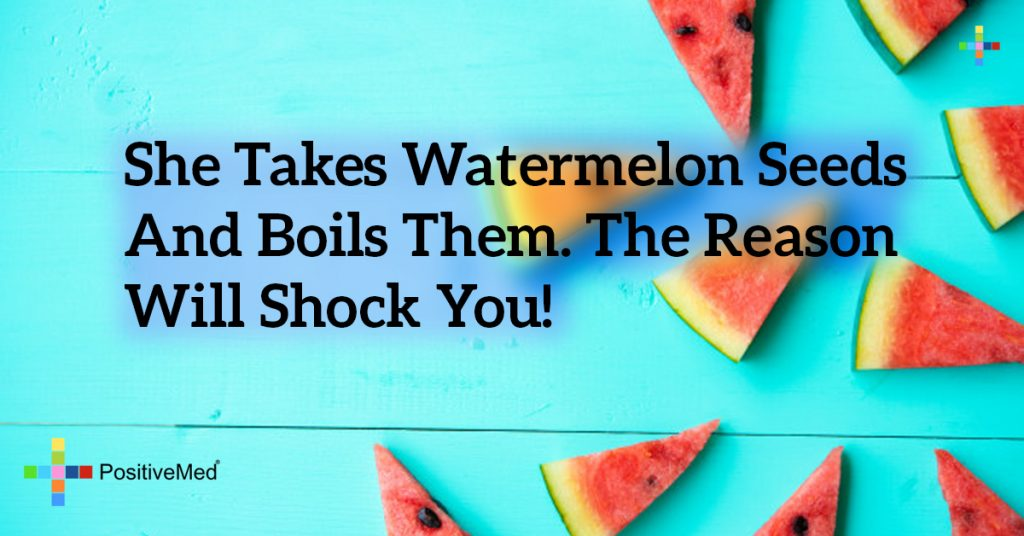 She Takes Watermelon Seeds and Boils Them. The Reason Will Shock You!