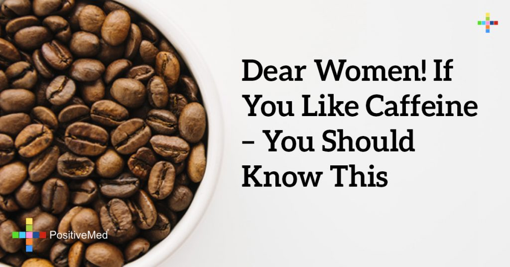 Dear Women! If You Like Caffeine – You Should Know THIS