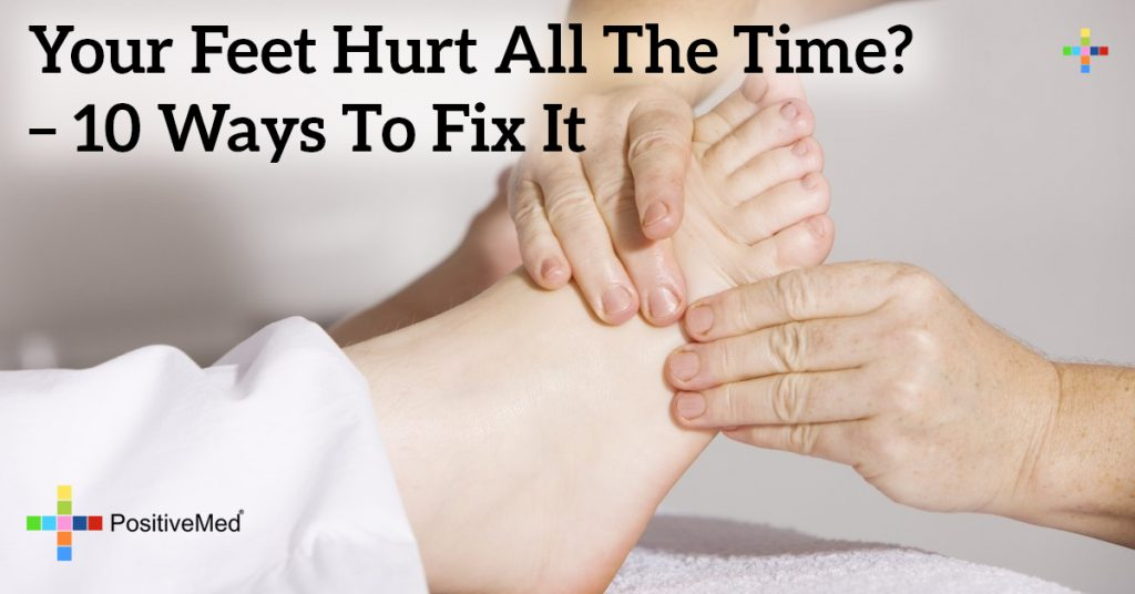 Your Feet Hurt All the Time? – 10 Ways to Fix It