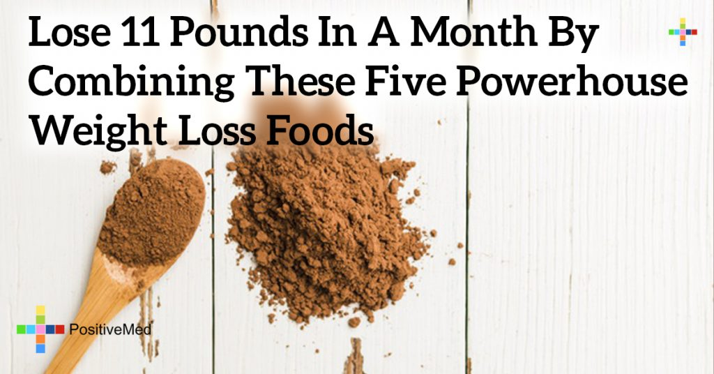 Lose 11 Pounds in a Month by Combining These Five Powerhouse Weight Loss Foods