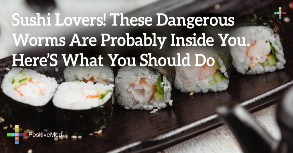 Sushi Lovers! These Dangerous Worms are Probably Inside You. Here's What You Should Do