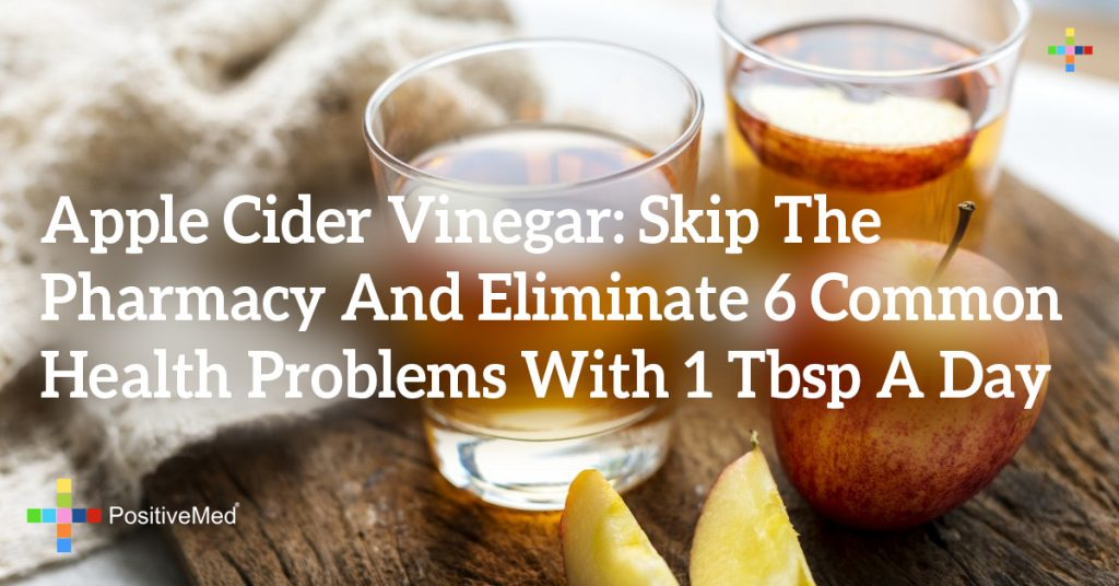 Apple Cider Vinegar: Skip the Pharmacy and Eliminate 6 Common Health Problems With 1 Tbsp a Day