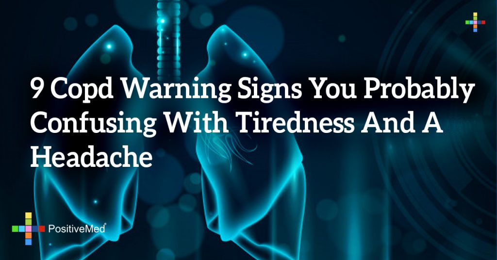9 COPD Warning Signs You Probably Confusing With Tiredness and a Headache