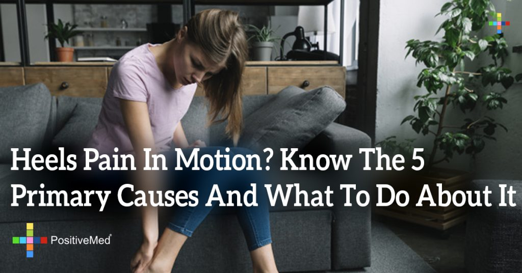 Heels Pain In Motion? Know The 5 Primary Causes And What To Do About It
