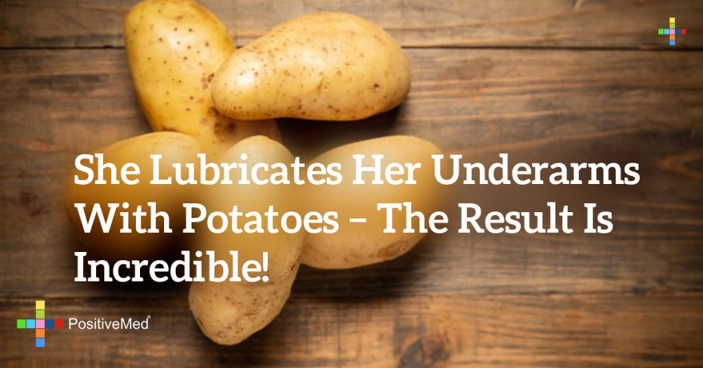 She Lubricates Her Underarms With Potatoes – The Result Is Incredible!