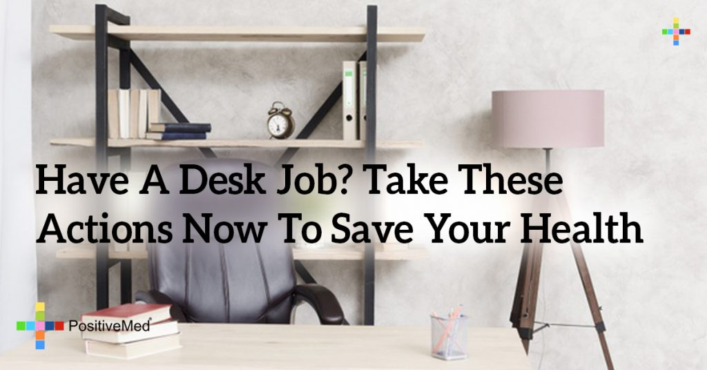 Have A Desk Job? Take These Actions NOW To Save Your Health