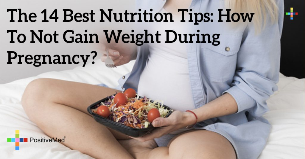 The 14 Best Nutrition Tips: How To Not Gain Weight During Pregnancy?