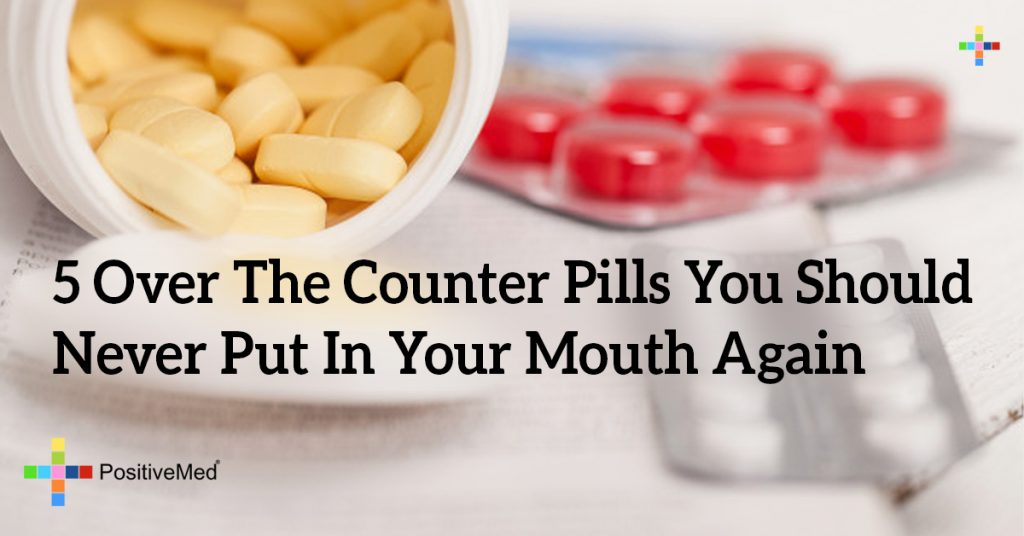 5 Over The Counter Pills You Should Never Put In Your Mouth Again