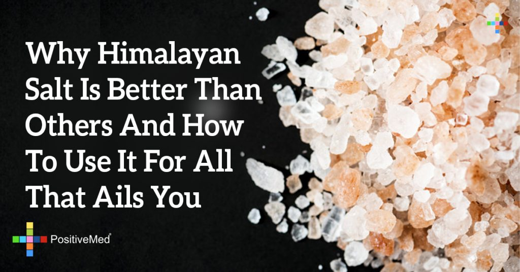 Why Himalayan Salt Is Better Than Others And How To Use It For All That Ails You