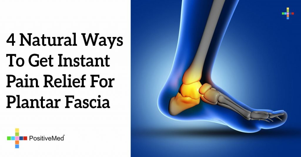 4 Natural Ways To Get Instant Pain Relief For Plantar Fascia