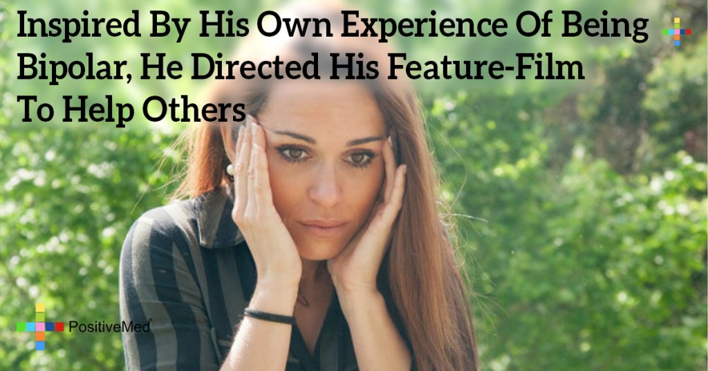 Inspired By His Own Experience Of Being Bipolar, He Directed His Feature-Film To Help Others
