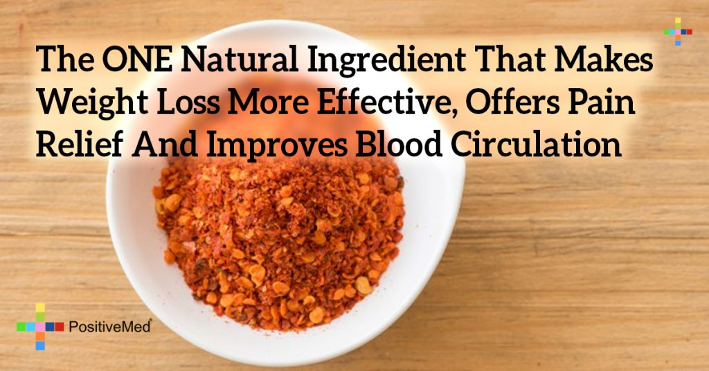 The ONE Natural Ingredient That Makes Weight Loss More Effective, Offers Pain Relief And Improves Blood Circulation
