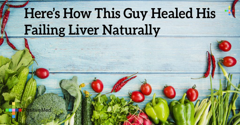 Here's How This Guy Healed His Failing Liver Naturally