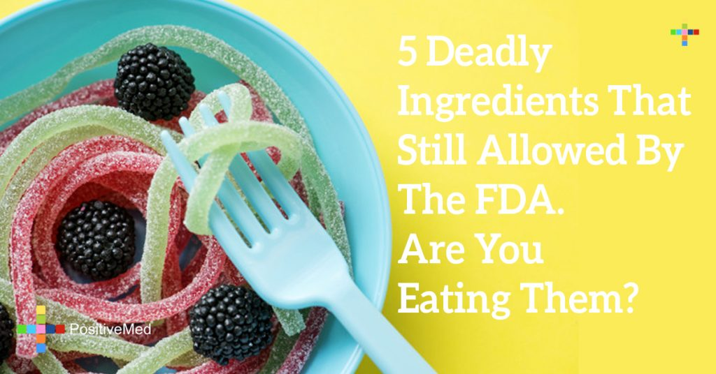 5 Deadly Ingredients That Still Allowed By The FDA. Are You Eating Them?