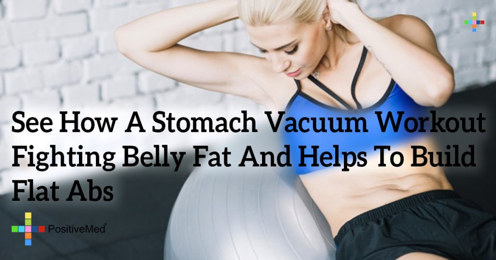 See How A Stomach Vacuum Workout Fighting Belly Fat And Helps To Build Flat Abs