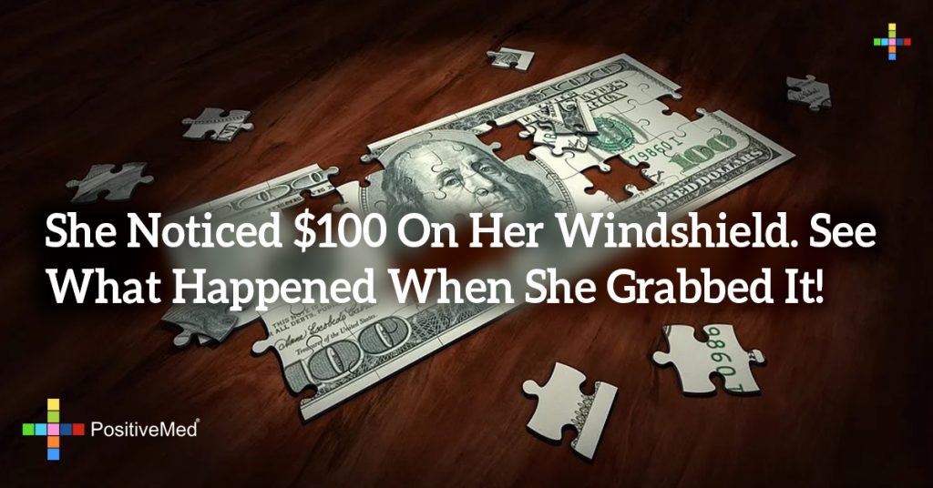 She Noticed $100 On Her Windshield. See What Happened When She Grabbed It!