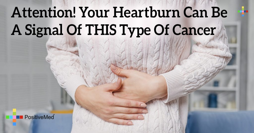 Attention! Your Heartburn Can Be A Signal Of THIS Type Of Cancer