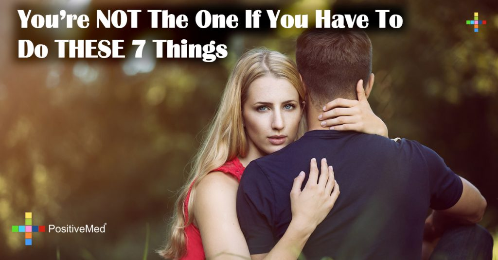 You're NOT The One If You Have To Do THESE 7 Things
