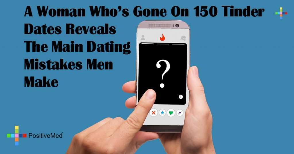 A Woman Who's Gone On 150 Tinder Dates Reveals The Main Dating Mistakes Men Make