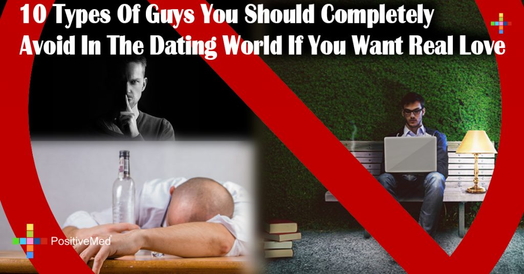 10 Types Of Guys You Should Completely Avoid In The Dating World If You Want Real Love