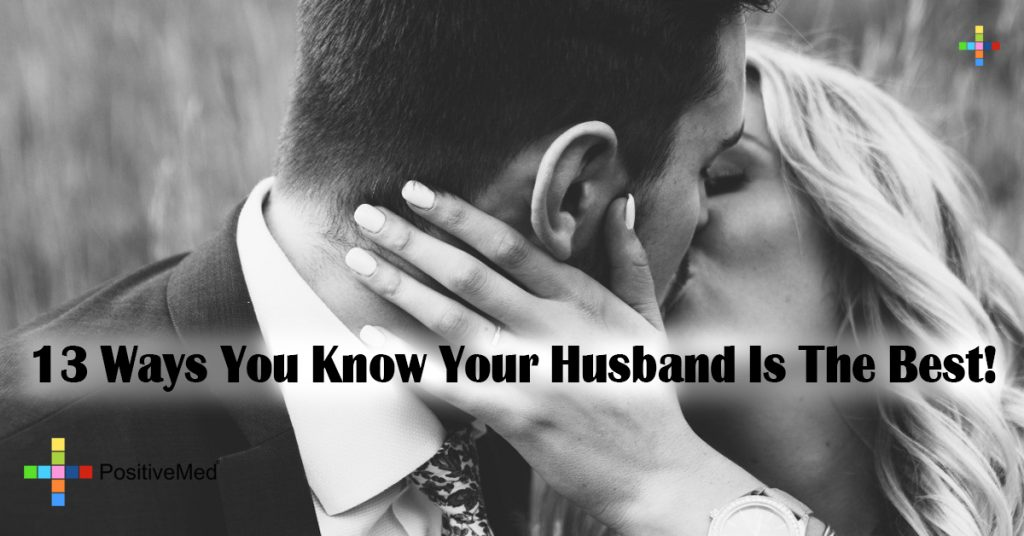 13 Ways You Know Your Husband Is The Best!