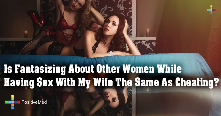 Is Fantasizing About Other Women While Having $ex With My Wife The Same As Cheating?