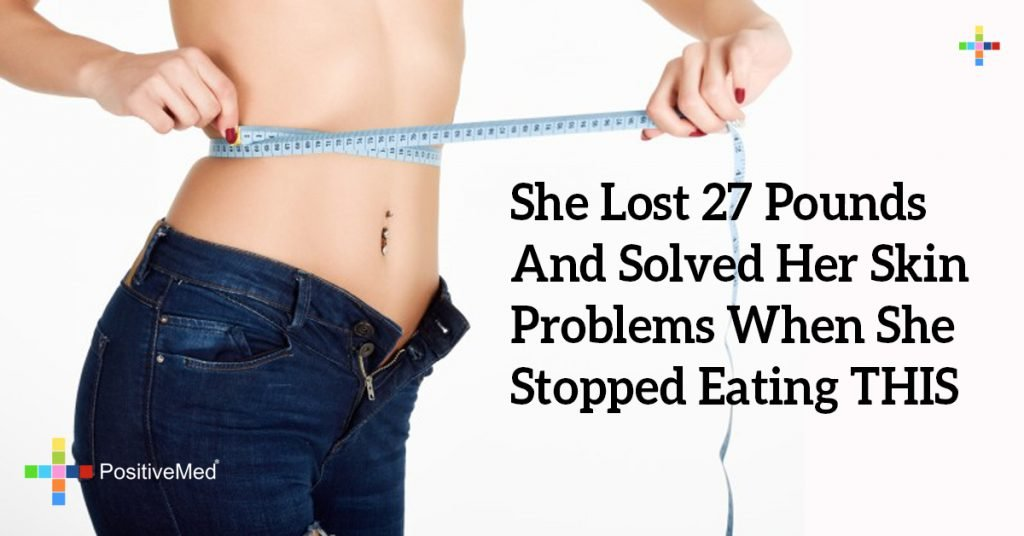 She Lost 27 Pounds And Solved Her Skin Problems When She Stopped Eating THIS