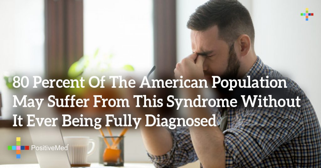 80 Percent Of The American Population May Suffer From This Syndrome Without It Ever Being Fully Diagnosed