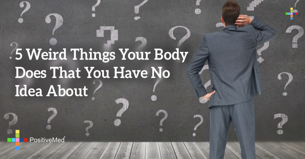 5 Weird Things Your Body Does That You Have No Idea About