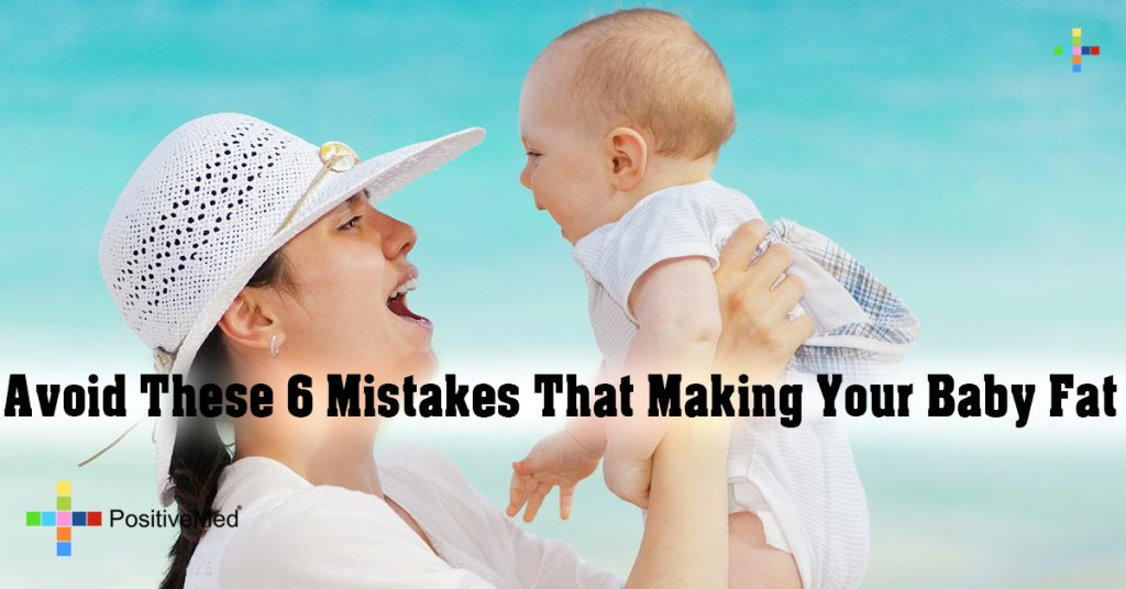 Avoid These 6 Mistakes That Making Your Baby Fat