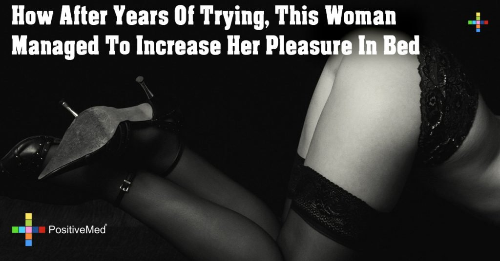 How After Years Of Trying, This Woman Managed To Increase Her Pleasure In Bed