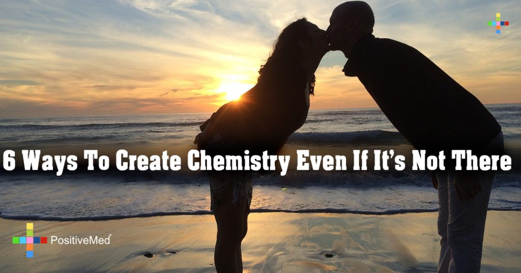 6 Ways To Create Chemistry Even If It's Not There