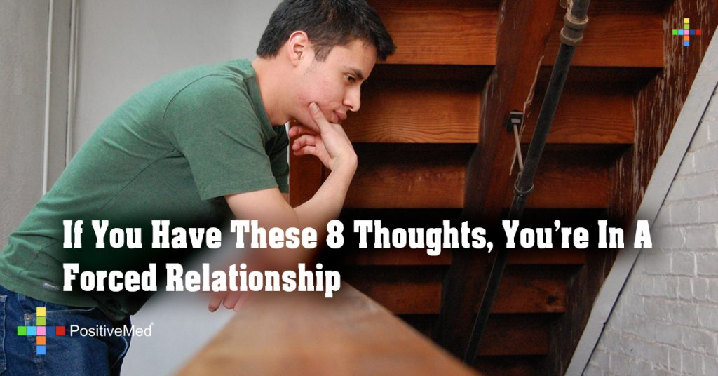 If You Have These 8 Thoughts, You're In A Forced Relationship