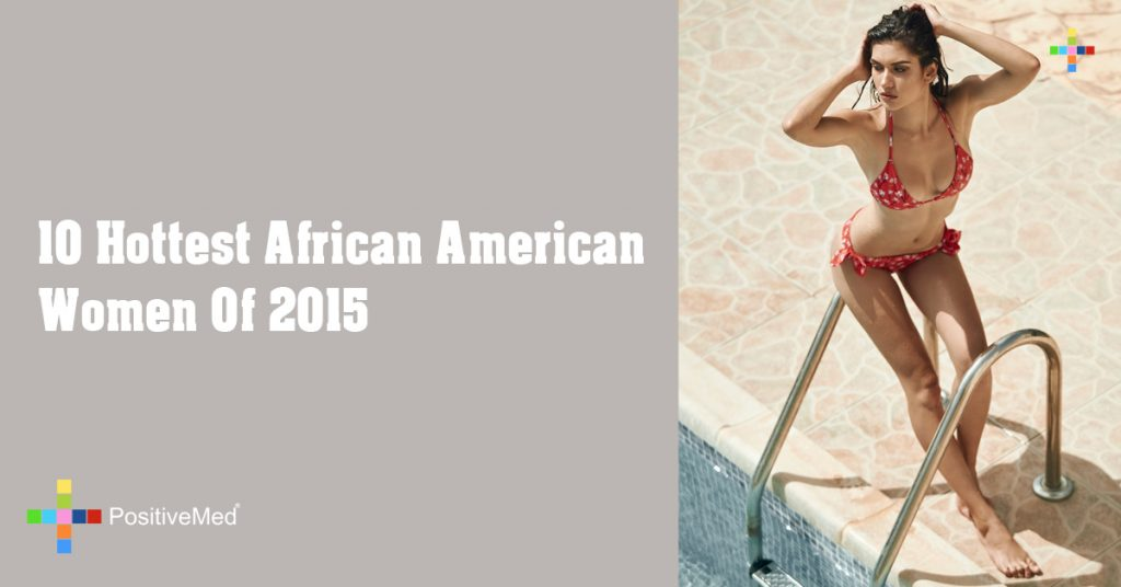 10 Hottest African American Women Of 2015