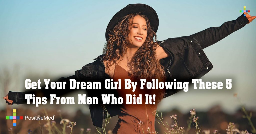 Get Your Dream Girl By Following These 5 Tips From Men Who Did It!