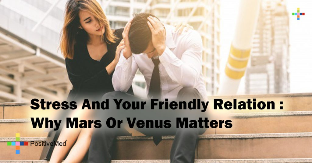 Stress And Your Friendly Relation : Why Mars Or Venus Matters