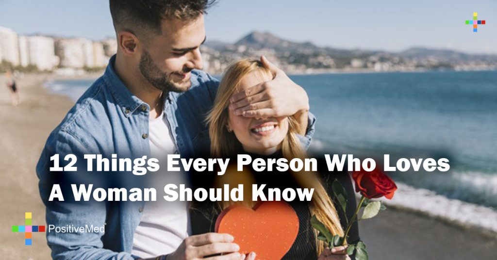 12 Things Every Person Who Loves A Woman Should Know