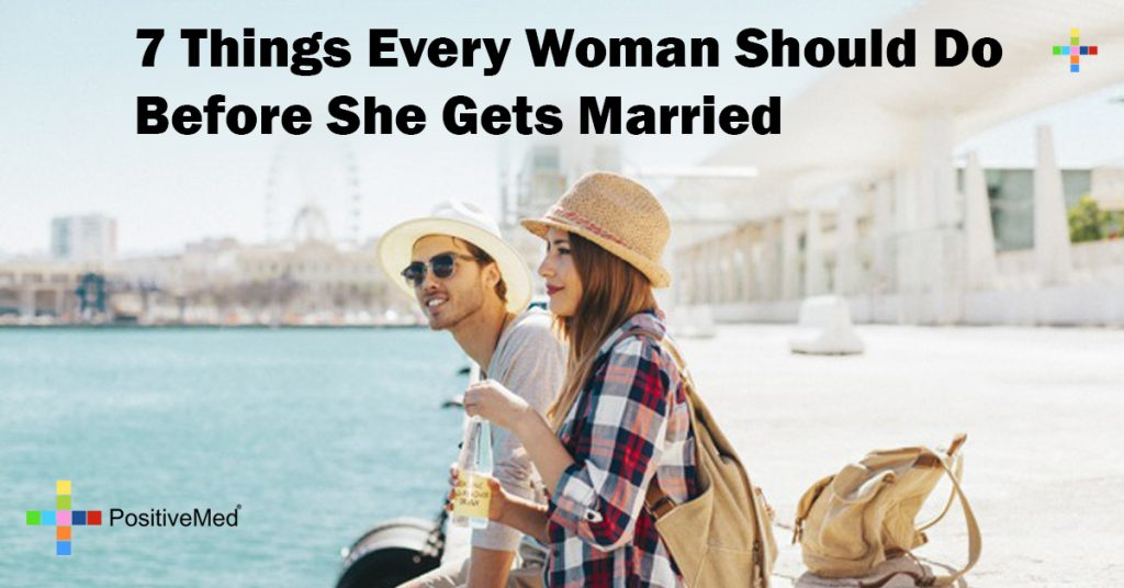 7 Things Every Woman Should Do Before She Gets Married