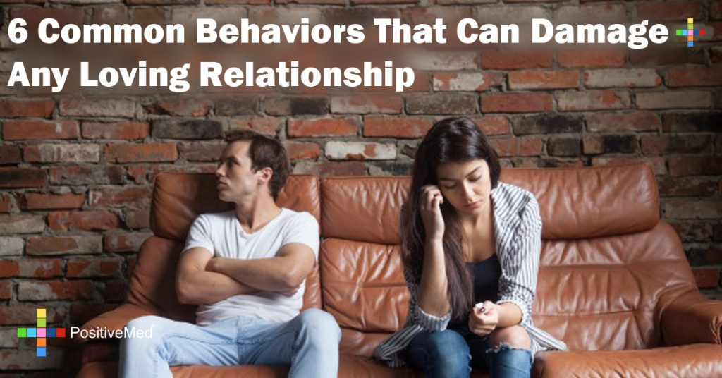 6 Common Behaviors That Can Damage Any Loving Relationship