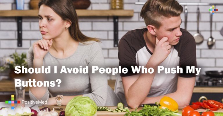 Should I Avoid People Who Push My Buttons?