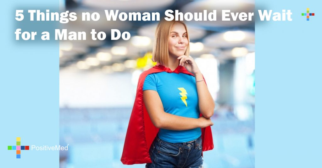5 Things no Woman Should Ever Wait for a Man to Do