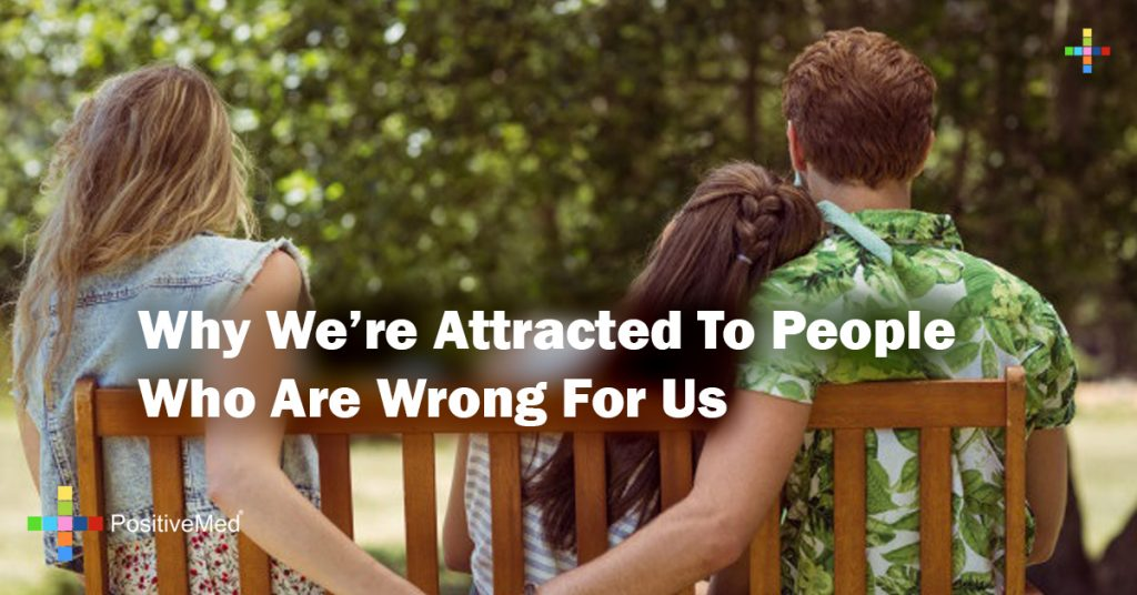 Why We're Attracted To People Who Are Wrong For Us