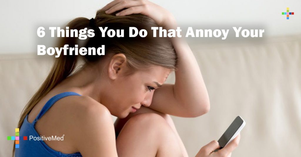 6 Things You Do That Annoy Your Boyfriend