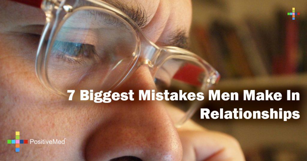7 Biggest Mistakes Men Make In Relationships