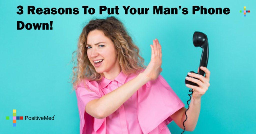 3 Reasons To Put Your Man's Phone Down!