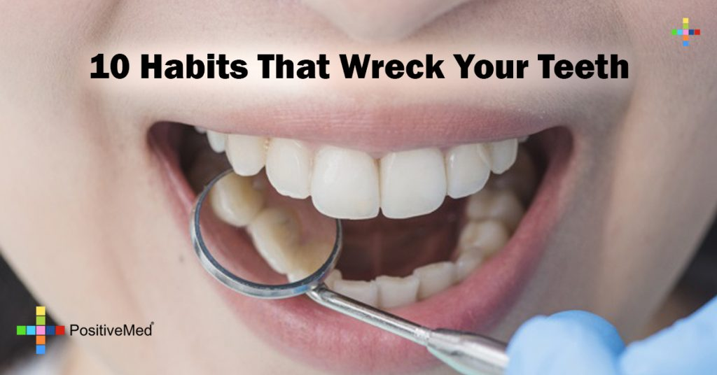 10 Habits That Wreck Your Teeth