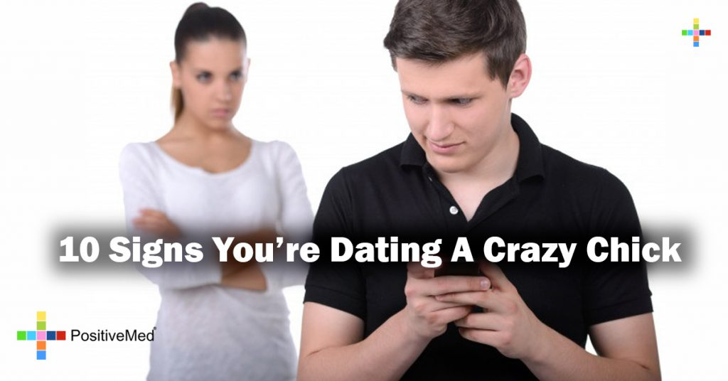 10 Signs You're Dating A Crazy Chick